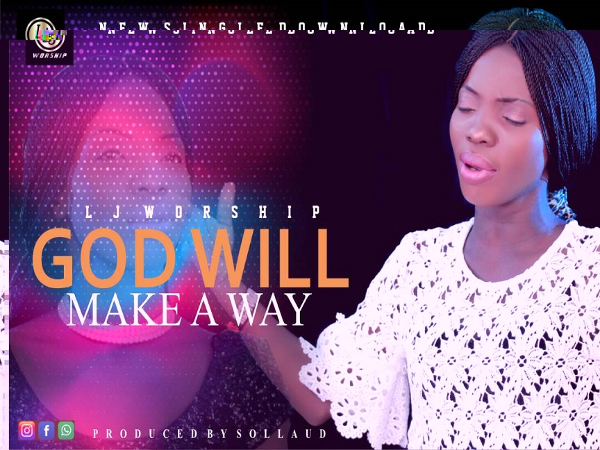 God Will Make A Way By LJ Worship
