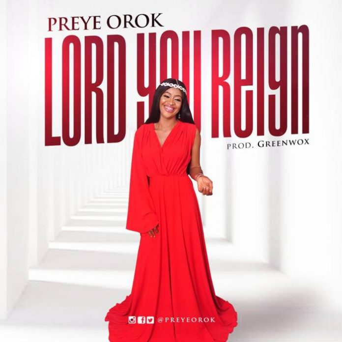 Lord You Reign by Preye Orok