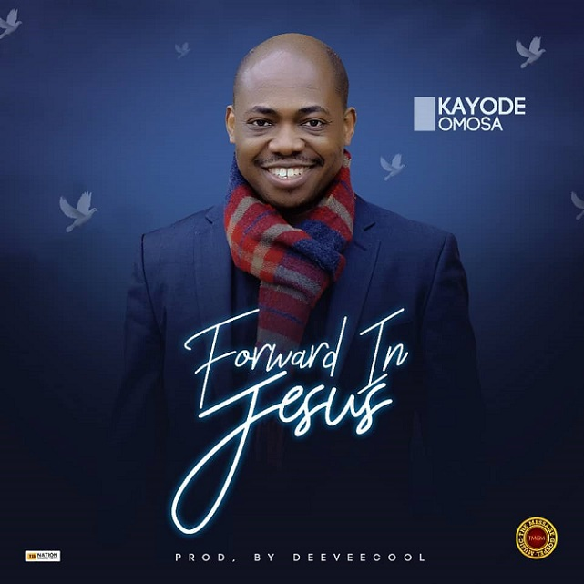 Forward In Jesus By Kayode Omosa