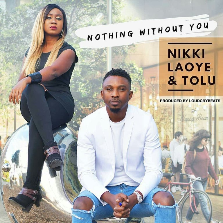 Nothing Without You By Nikki Laoye And Tolu