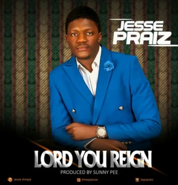 Lord You Reign By Jesse Praiz