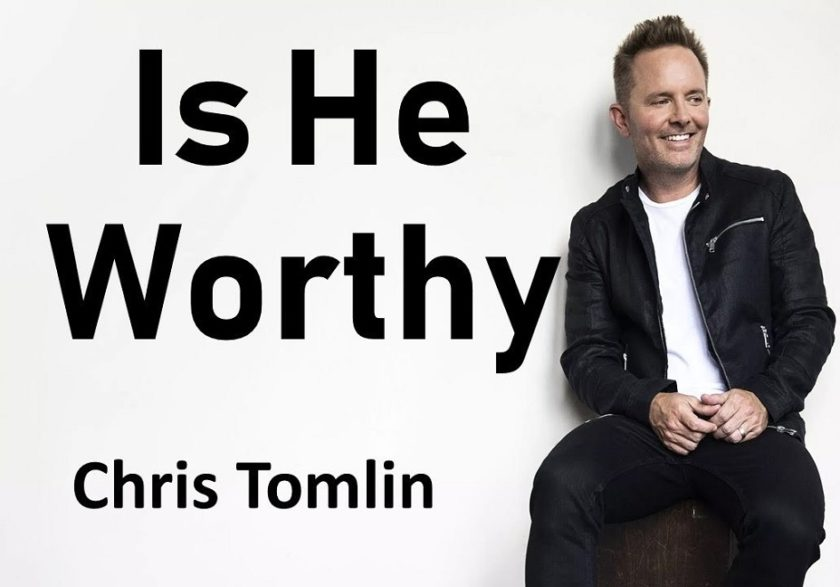 Is He Worthy By Chris Tomlin