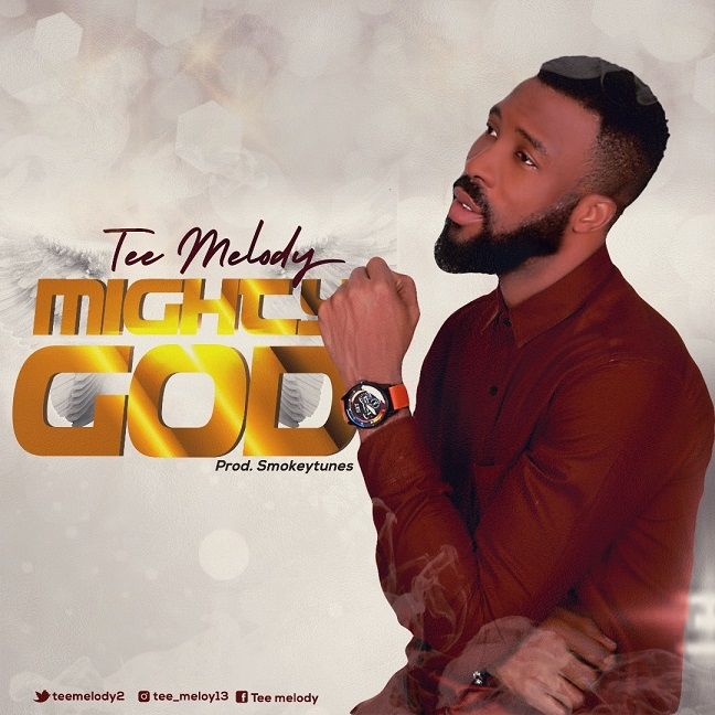 MIGHTY GOD By Tee Melody