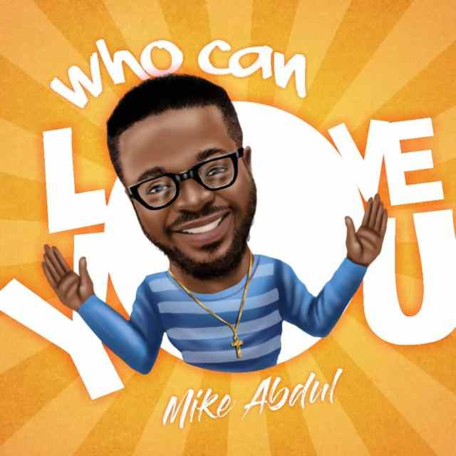 Who Can Love You By Mike Abdul