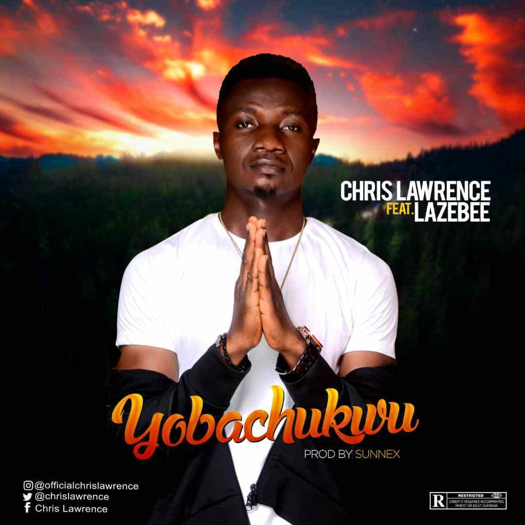 CHRIS LAWRENCE – YOBACHUKWU