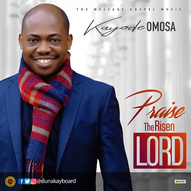 Praise The Risen LORD By Kayode Omosa