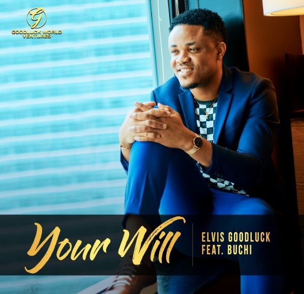 Elvis Goodluck – Your Will feat. Buchi