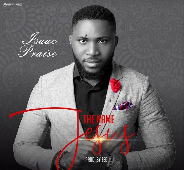 The Name Jesus By Isaac Praise