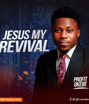 JESUS MY REVIVAL BY PROFIT OKEBE