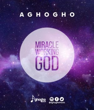 Aghogho - Miracle Working God (Live)